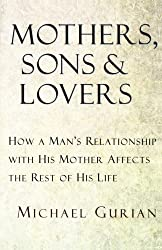 Mothers, Sons and Lovers: How a Man's Relationship with His Mother Affects the Rest of His Life