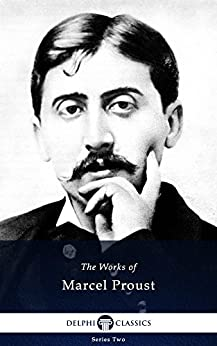 Delphi Complete Works of Marcel Proust (Illustrated) by [Proust, Marcel]
