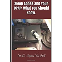 Sleep Apnea and Your CPAP: What You Should Know.