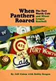 When Panthers Roared: The Fort Worth Cats and Minor League Baseball by Jeff Guinn (1999-09-01)