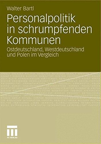 Personalpolitik in schrumpfenden Kommunen: Ostdeutschland, Westdeutschland und Polen im Vergleich (German Edition) by Walter Bartl (2011-02-24)