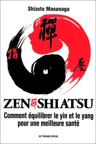 ZEN SHIATSU. : Comment équilibrer le yin et le yang pour une meilleure santé par Shizuto Masunaga