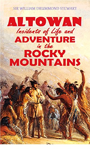 Altowan, or Incidents of Life and Adventure in the Rocky Mountains (1846) (English Edition)