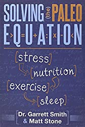 Solving the Paleo Equation : Stress, Nutrition, Exercise, Sleep