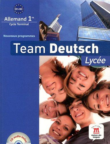 Team Deutsch Lycée 1re : B1/B2 - Livre élève + CD, programme 2010