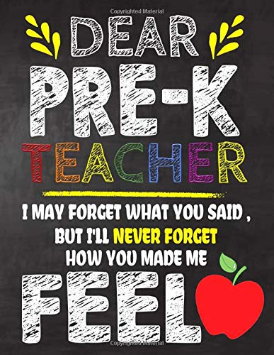 Dear  Pre-K Teacher I May Forget What You Said, But I'll Never Forget How You Made Me Feel: Teacher Appreciation Gift,gift from student to teacher,you ... or notebook Year end ,teacher day gift