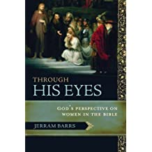 Through His Eyes: God's Perspective on Women in the Bible by Jerram Barrs (2009-02-04)