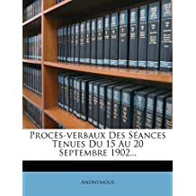 Proces-Verbaux Des Seances Tenues Du 15 Au 20 Septembre 1902...
