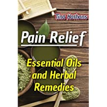Pain Relief: Essential Oils and Herbal Remedies: (Healthy Healing, Herbal Remedies) (Aromatherapy)