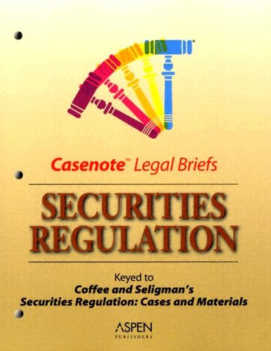 Securities Regulation: Keyed to Coffee & Seligman (Casenote Legal Briefs) -
