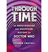[(Through Time: An Unofficial and Unauthorised History of Doctor Who )] [Author: Andrew Cartmel] [Dec-2005]