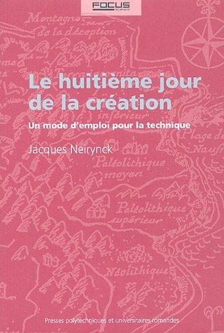 Le huitième jour de la création: Un mode d'emploi pour la technique par Jacques Neirynck