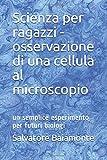 Scienza per ragazzi - osservazione di una cellula al microscopio: un semplice esperimento per futuri biologi