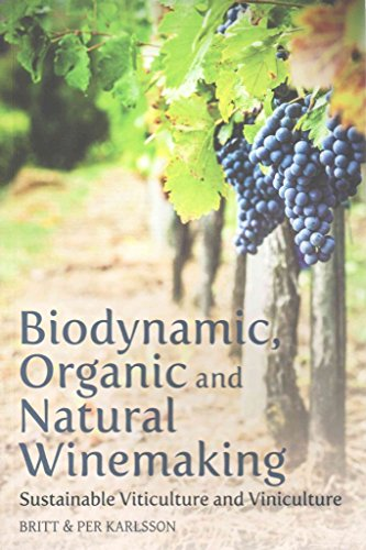 [Biodynamic, Organic and Natural Winemaking: Sustainable Viticulture and Viniculture] (By: Britt Karlsson) [published: November, 2014]