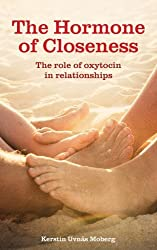 By Kerstin Uvnas Moberg - The Hormone of Closeness: The Role of Oxytocin in Relationships