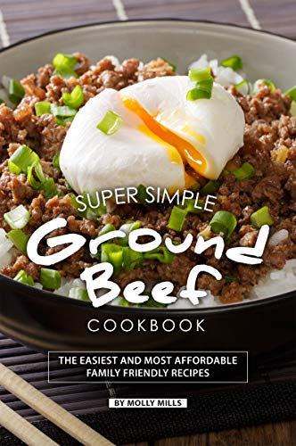 Super Simple Ground Beef Cookbook: The Easiest and Most Affordable Family Friendly Recipes (English Edition)