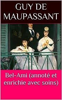Bel-Ami (annoté et enrichie avec soins) (French Edition)