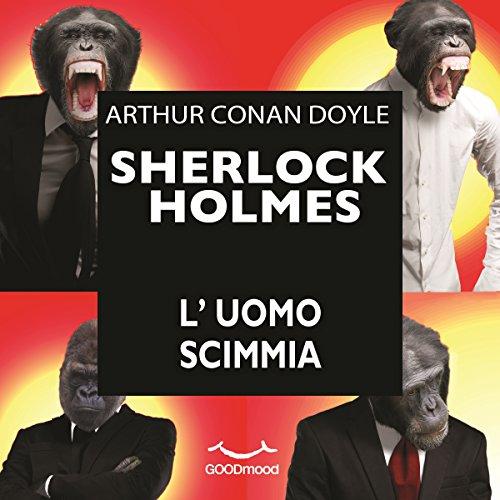 L'uomo scimmia (Sherlock Holmes) | Arthur Conan Doyle