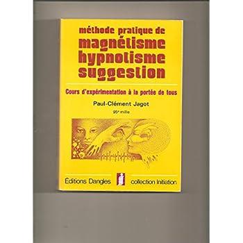 Méthode pratique de magnétisme, hypnotisme, suggestion