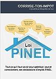 Comment faire les déclarations d'impôts PINEL: Tout ce qu'il faut savoir pour optimiser seul ses...