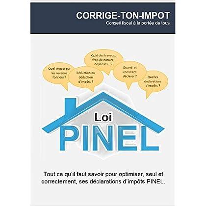 Comment faire les déclarations d'impôts PINEL: Tout ce qu'il faut savoir pour optimiser seul ses déclarations fiscales et payer moins d'impôt.