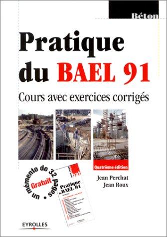 Pratique du BAEL 91 : Cours avec exercic...
