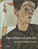 Egon Schiele und seine Zeit. ?sterreichische Malerei und Zeichnung von 1900 bis 1930