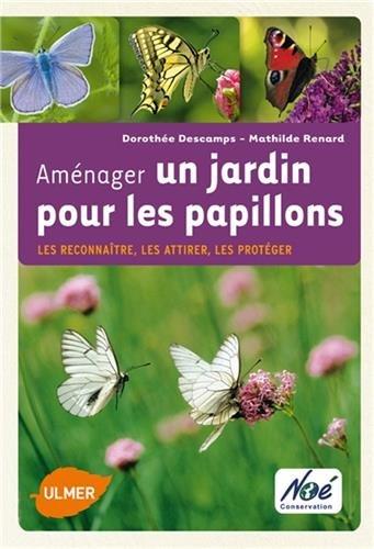 Aménager un jardin pour les papillons. Les reconnaître, les attirer, les protéger