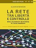 Scarica Libro La Rete tra liberta e controllo Dagli alchimisti Nasdaq al caso Snowden Web nostrum Vol 4 (PDF,EPUB,MOBI) Online Italiano Gratis