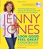 Look Good, Feel Great Cookbook : How Eating Superfoods Can Help You Turn Back the Clock with Over 80 Comfort Food Recipes by Jones, Jenny (2006) Hardcover