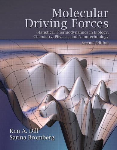 Molecular Driving Forces: Statistical Thermodynamics in Biology, Chemistry, Physics, and Nanoscience, 2nd Edition 2nd edition by Ken A. Dill, Sarina Bromberg (2010) Paperback