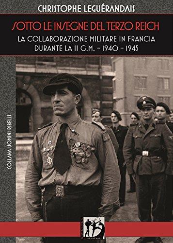 = Sotto le insegne del Terzo Reich. La collaborazione militare in Francia durante la II g.m. 1940-1945 libri online gratis pdf