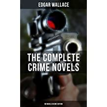 THE COMPLETE CRIME NOVELS OF EDGAR WALLACE (90 Novels in One Edition): The Secret House, The Daffodil Mystery, The Angel of Terror, The Crimson Circle, ... Avenger, Jack O'Judgement… (English Edition)