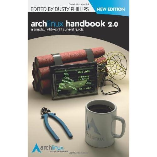 Arch Linux Handbook 2.0: A Simple, Lightweight Handbook by Dusty Phillips (2010-10-13)