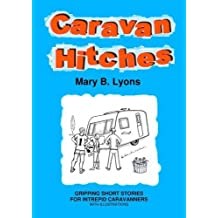 Caravan Hitches: Gripping Short Stories for Intrepid Caravanners (Firstclassy Fiction Series) by Mary B. Lyons (2011-10-01)