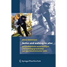 Laufen und Walking im Alter: Gesundheitliche Auswirkungen und Trainingsgrundsätze aus sportmedizinischer Sicht (German Edition): Gesundheitliche ... Aus Sportmedizinischer Sicht