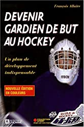 DEVENIR GARDIEN DE BUT AU HOCKEY. : Un plan de développement indispensable
