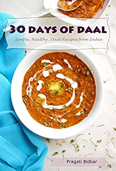 30 Days of Daal - Simple, Healthy Daal Recipes from India (Curry Dinner Recipes Book 1) by [Bidkar, Pragati]