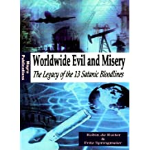 Worldwide Evil and Misery: The Legacy of the 13 Satanic Bloodlines by Robin de Ruiter (2008-01-01)
