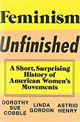 Feminism Unfinished: A Short, Surprising History of American Women?s Movements by Dorothy Sue Cobble (2014-08-25)