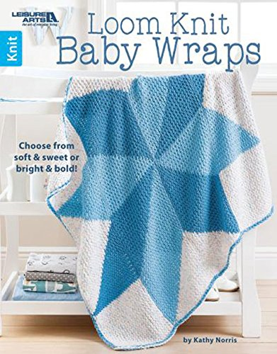 Leisure Arts Loom Knit Baby Wraps: Choose from Soft & Sweet or Bright & Bold! (Baby-afghanen Stricken)