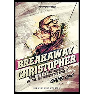 Breakaway Christopher! Sometimes It's Not How Good You Are, But How Bad You Want It: The Winner's Notebook (Inspirational Hockey, Band 1)