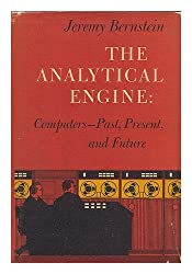 The Analytical Engine: Computers, Past, Present, and Future. by Jeremy Bernstein (1964-06-01)