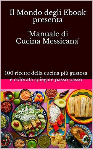 Il Mondo degli Ebook presenta \'Manuale di Cucina Messicana\': 100 ...