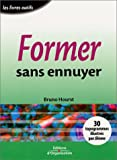 Former sans ennuyer - Editions d'Organisation - 02/05/2002