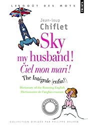 Sky my husband ! The integrale ; Ciel mon mari ! L'intégrale : Dictionary of running English ; Dictionnaire de l'anglais courant