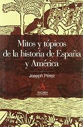 MITOS Y TÓPICOS DE LA HISTORIA DE ESPAÑA Y AMÉRICA (Algaba Ensayo)
