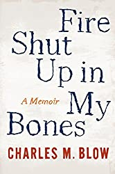 Fire Shut Up in My Bones by Charles M. Blow (2014-09-23)