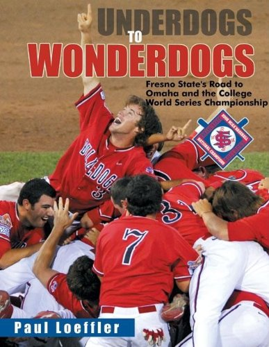 Underdogs to Wonderdogs: Fresno State's Road to Omaha and the College World Series Championship por Paul Loeffler