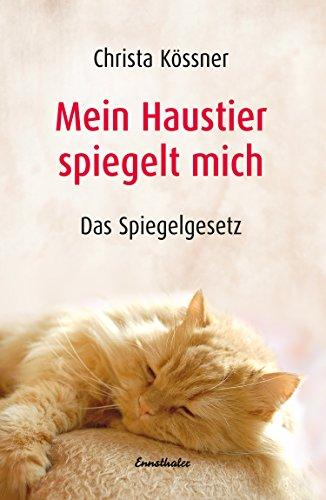 Mein Haustier spiegelt... MICH!: Das Spiegelgesetz